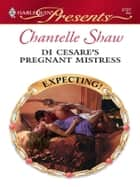 Di Cesare's Pregnant Mistress ebook by Chantelle Shaw