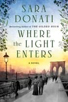 Where the Light Enters ebook by Sara Donati