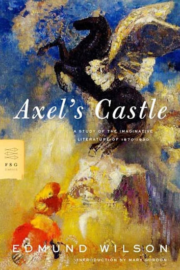 Axel's Castle - A Study of the Imaginative Literature of 1870-1930 ebook by Edmund Wilson