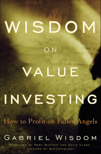 Wisdom on Value Investing - How to Profit on Fallen Angels ebook by Gabriel Wisdom