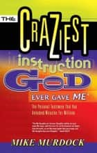 The Craziest Instruction God Ever Gave Me ebook by Mike Murdock