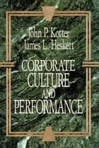 Corporate Culture and Performance ebook by John P. Kotter