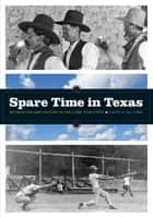 Spare Time in Texas - Recreation and History in the Lone Star State ebook by David G. McComb