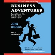 Business Adventures - Twelve Classic Tales from the World of Wall Street audiobook by John Brooks