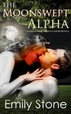 The Moonswept Alpha - Paranormal Werewolf Shifter Romance ebook by Emily Stone