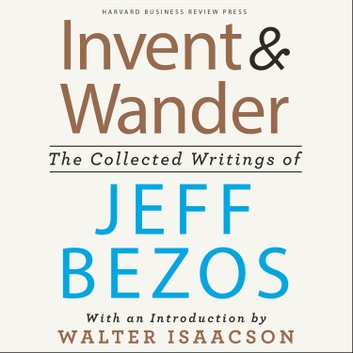 Invent and Wander - The Collected Writings of Jeff Bezos, With an Introduction by Walter Isaacson 有聲書 by Jeff Bezos