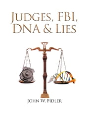 Judges, Fbi, Dna & Lies Vol. 1 ebook by John W. Fidler