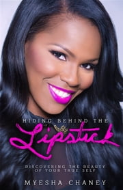 Hiding Behind the Lipstick ebook by Myesha Chaney