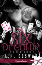 Six de coeur - Affaire de coeur, T1 eBook by L.H. Cosway