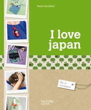 I love Japan ebook by Marie Vendittelli