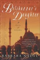 Belshazzar's Daughter - A Novel of Istanbul ebook by Barbara Nadel