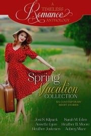 A Timeless Romance Anthology: Spring Vacation Collection ebook by Sarah M. Eden,Annette Lyon,Heather B. Moore
