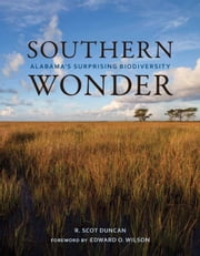 Southern Wonder - Alabama's Surprising Biodiversity ebook by R. Scot Duncan,Edward O. Wilson