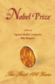 The Nobel Prize - The First 100 Years ebook by Agneta Wallin Levinovitz,Nils Ringertz