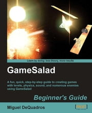 GameSalad Beginners Guide ebook by Miguel DeQuadros