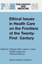 Ethical Issues in Health Care on the Frontiers of the Twenty-First Century ebook by Stephen Wear,J.J. Bono,G. Logue,A. McEvoy