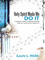 Holy Spirit Made Me Do It - A Christian's Guide to Spiritual Etiquette ebook by Laurie L Webb