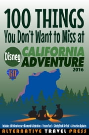 100 Things You Don't Want to Miss at Disney California Adventure 2016 ebook by John Glass