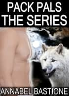 Pack Pals, The Series ebook by Annabel Bastione
