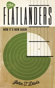The Flatlanders - Now It's Now Again ebook by John T. Davis