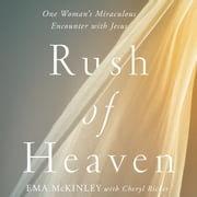 Rush of Heaven - One Woman's Miraculous Encounter with Jesus audiobook by Ema McKinley