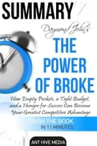 Draymond John and Daniel Paisner's The Power of Broke: How Empty Pockets, a Tight Budget, and a Hunger for Success Can Become Your Greatest Competitive Advantage Summary ebook by Ant Hive Media