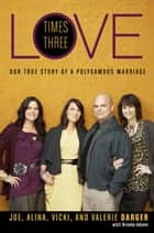 Love Times Three ebook by Mr. Joe Darger,Alina Darger,Vicki Darger,Valerie Darger,Brooke Adams