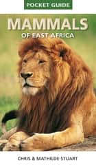 Pocket Guide to Mammals of East Africa 電子書 by Chris Stuart