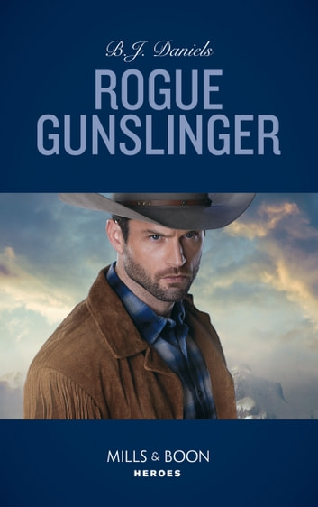 Rogue Gunslinger (Mills & Boon Heroes) (Whitehorse, Montana: The Clementine Sisters, Book 2) ebook by B.J. Daniels