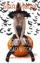 Good Witch, Bad Witch ebook by Mary Martel