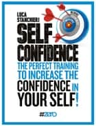 Self Confidence - The perfect training to increase the CONFIDENCE in YOURSELF ebook by Luca Stanchieri, Clive Riche
