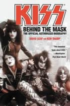 KISS - Behind the Mask - Official Authorized Biogrphy ebook by David Leaf, Ken Sharp