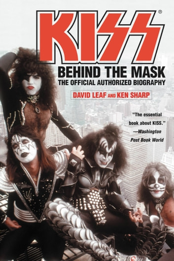 KISS - Behind the Mask - Official Authorized Biogrphy ebook by David Leaf,Ken Sharp