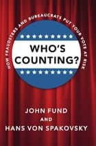 Who's Counting? ebook by John Fund,Hans von Spakovsky