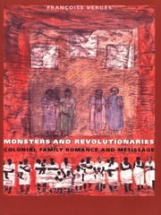 Monsters and Revolutionaries - Colonial Family Romance and Metissage ebook by Françoise Vergès