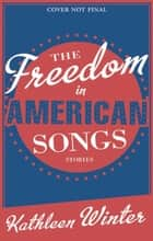 The Freedom in American Songs ebook by Kathleen Winter