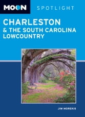 Moon Spotlight Charleston & the South Carolina Lowcountry ebook by Jim Morekis