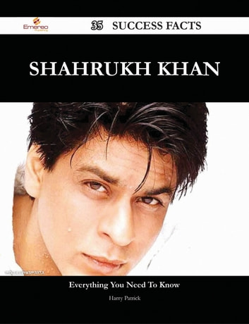 Shahrukh Khan 35 Success Facts - Everything you need to know about Shahrukh Khan ebook by Harry Patrick