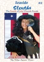 Seaside Sleuths - The Fourth of July Charade Parade ebook by Helyn Symons Wisner
