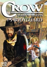 Crow 5: Bodyguard ebook by James W. Marvin