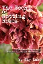 The Scent of Rotting Roses ebook by Jay Lake