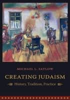 Creating Judaism ebook by Michael L. Satlow