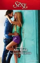 The Secret Wedding Dress ebook by Ally Blake