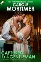 Captured by a Gentleman (Regency Unlaced 6) ebooks by Carole Mortimer