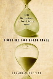 Fighting for Their Lives - Inside the Experience of Capital Defense Attorneys ebook by Susannah Sheffer
