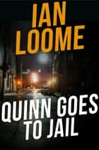 Quinn Goes to Jail ebook by Ian Loome