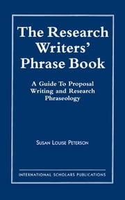 The Research Writer's Phrase Book - A Guide to Proposal Writing and Research Phraseology ebook by Susan Louise Peterson