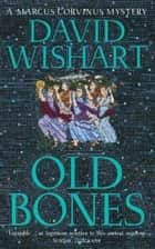 Old Bones ebook by David Wishart