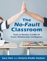 The No-Fault Classroom - Tools to Resolve Conflict & Foster Relationship Intelligence ebook by Sura Hart,Victoria Kindle Hodson