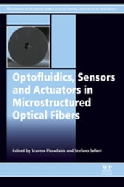 Optofluidics, Sensors and Actuators in Microstructured Optical Fibers ebook by Stavros Pissadakis,Stefano Selleri